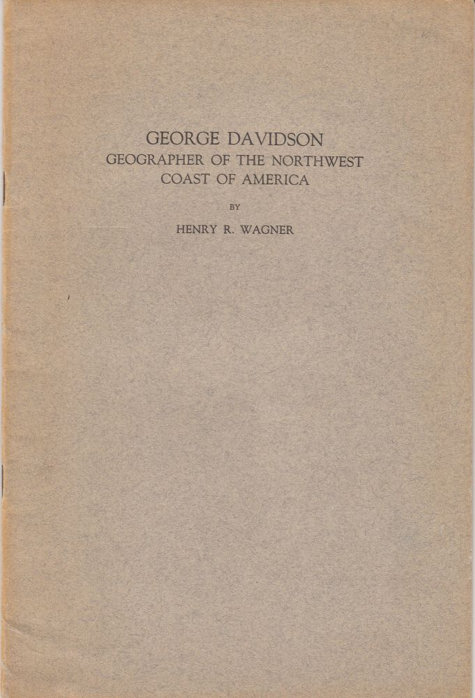 George Davidson: Geographer of the Northwest Coarst of America. Henry R. Wagner.