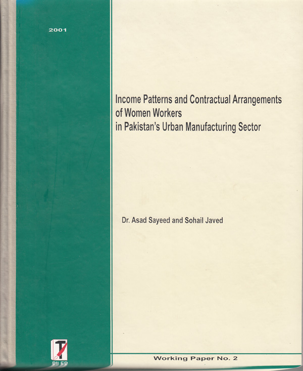 Income Patterns and Contractual Arrangements of Women Workers in Pakistan's Urban Manufacturing Sector. Asad Sayeed, Sohail Javed.