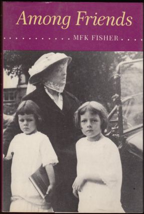 Among Friends (SIGNED). M. F. K. Fisher