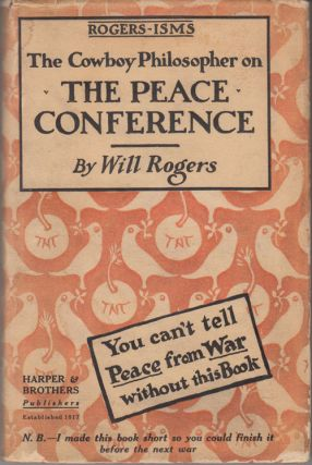 Rogers-isms: The Cowboy Philosopher On The Peace Conference. Will Rogers