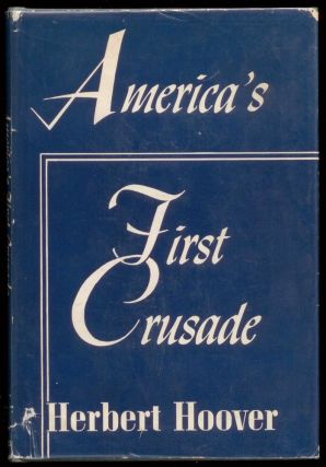 America's First Crusade (SIGNED). Herbert Hoover