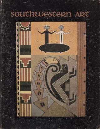Southwestern Art: A Journal Devoted to the Recognition of the Arts in the West and Southwest...