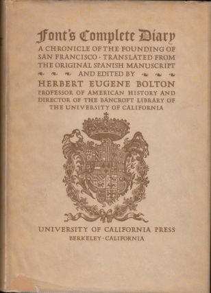 Font's Complete Diary: A Chronicle of the Founding of San Francisco (SIGNED). SAN FRANCISCO, Herbert Eugene Bolton.
