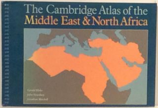 The Cambridge Atlas of the Middle East & North Africa. John Dewdney Gerald Blake, Jonathan Mitchell