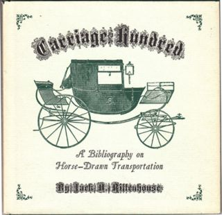 Carriage Hundred: A Bibliography on Horse-Drawn Transportation (SIGNED). Jack D. Rittenhouse