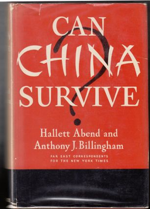 Can China Survive? Hallett Abend, Anthony J. Billingham.