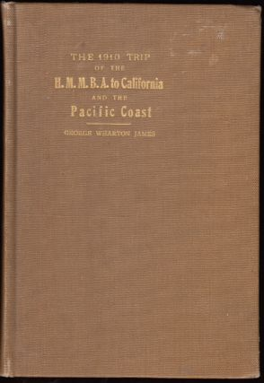 The 1910 Trip of the The H.M.M.B.A. to California and the Pacific Coast (SIGNED). George Wharton...