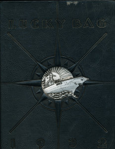 The Nineteen Hundred and Thirty Two Lucky Bag: The Annual of the Regiment of Midshipmen. E. P. Jr...