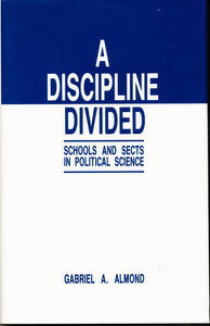 A Discipline Divided: Schools and Sects in Political Science (SIGNED). Gabriel A. Almond
