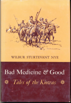 Bad Medicine & Good: Tales of the Kiowas. Wilbur Sturtevant Nye