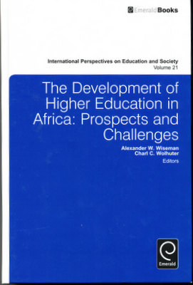 The Development of Higher Education in Africa: Prospects and Challenges. Alexander W. Wiseman,...