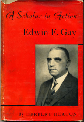 A Scholar in Action: Edwin F. Gay. Herbert Heaton