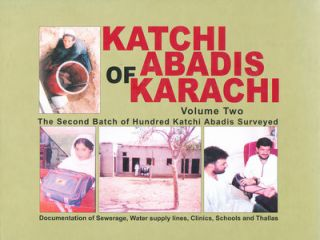 Katchi Abadis of Karachi: Documentation of Sewerage, Water Supply Lines, Clinics, Schools and...