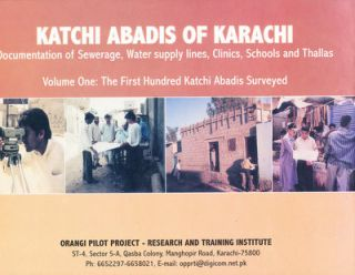 Katchi Abadis of Karachi: Documentation of Sewerage, Water Supply Lines, Clinics, Schools and Thallas (Two Volumes)