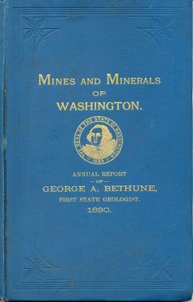 Mines and Minerals of Washington. Annual Report of George A. Bethune, First State Geologist 1890...