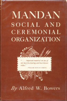 Mandan Social and Ceremonial Organization. Alfred W. Bowers
