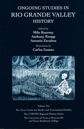 Ongoing Studies in Rio Grande Valley History (Volume Ten). Milo Kearney, Anthony Knopp, Antonio...