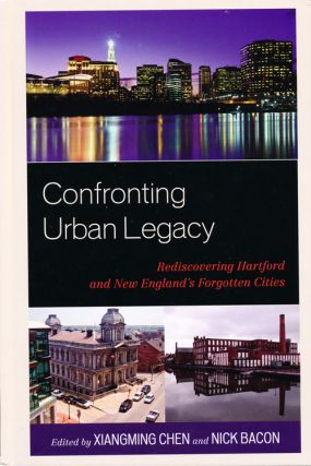 Confronting Urban Legacy: Rediscovering Hartford and New England's Forgotten Cities (SIGNED)....