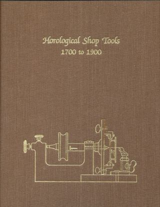 Horological Shop Tools, 1700 to 1900. Theodore R. Crom