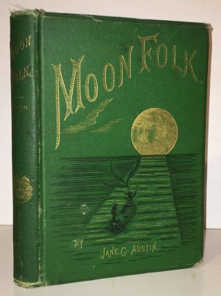 MoonFolk : A True Account of the Home of the Fairy Tales. Jane G. Austin, W J. Linton