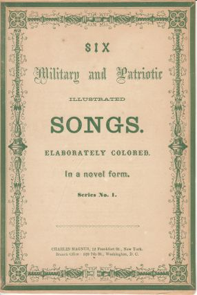 Six Military and Patriotic Illustrated Songs. Elaborately Colored. In A Novel Form. Series No. 1