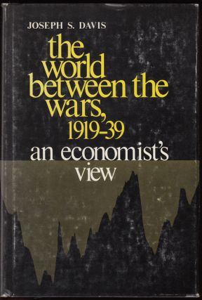 The World Between the Wars, 1919-1939: An Economist's View (SIGNED). Joseph S. Davis