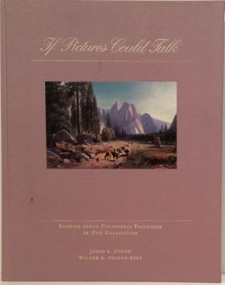 If Pictures Could Talk: Stories About California Paintings in Our Collection (SIGNED). James L....