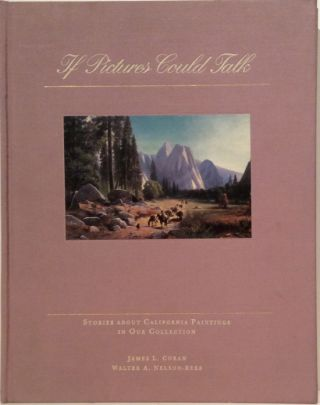 If Pictures Could Talk: Stories About California Paintings in Our Collection. James L. Coran,...