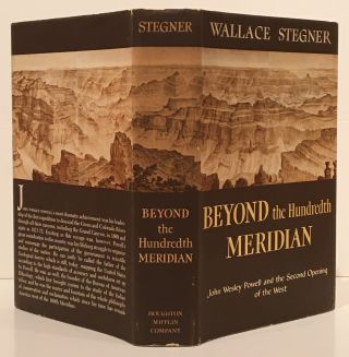 Beyond the Hundredth Meridian: John Wesley Powell and the Second Opening o the West (SIGNED)....
