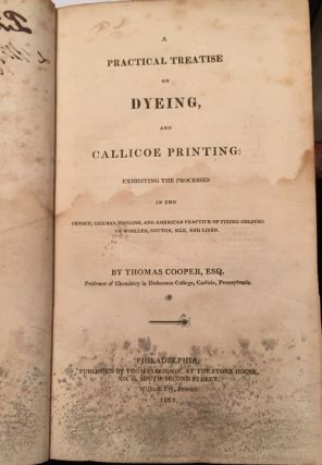A Practical Treatise on Dyeing, and Callicoe Printing: Exhibiting the Processes in the French,...