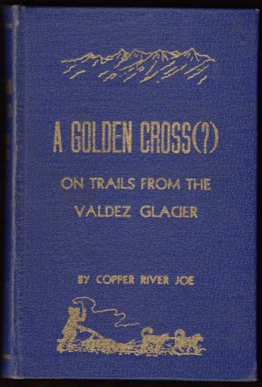 A Golden Cross (?) On Trails for the Valdez Glacier (SIGNED). Copper River Joe, Charles Henry...