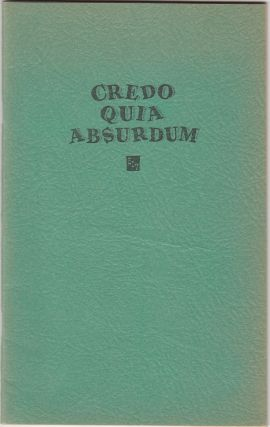 Credo Quia Absurdum: Being a Compilation of Historic Documents & Trivia Pertinent to a Full Understanding of the Ancient and Honorable Order of E Clampus Vitus (INSCRIBED by E.W. Zueger, Clamprinter)