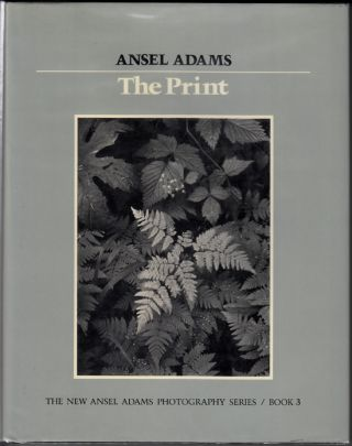 The Print: The New Ansel Adams Photography Series. Book 3 (SIGNED). Ansel Adams, Robert Baker