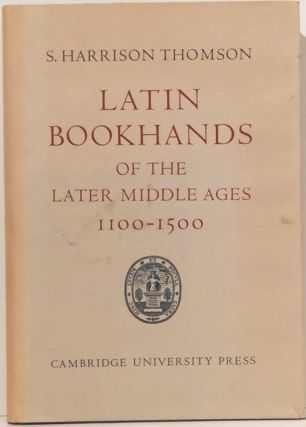 Latin Bookhands of the Later Middle Ages, 1100-1500. S. Harrison Thomson