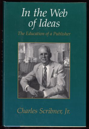 In the Web of Ideas: The Education of a Publisher. Charles Jr. Scribner, Charles Scribner III