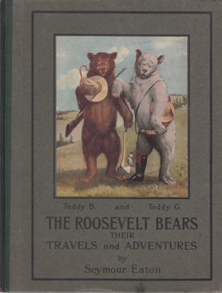 The Roosevelt Bears: Their Travels and Adventures. Seymour Eaton, Paul Piper