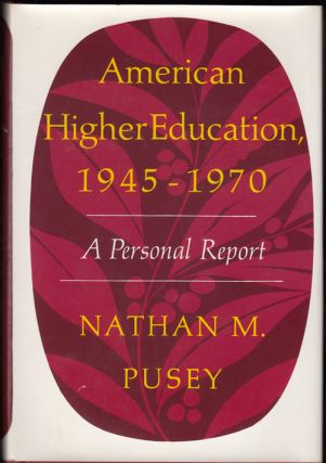 American Higher Education, 1945-1970: A Personal Report (INSCRIBED to Stanford University President J. Wallace Sterling). Nathan M. Pusey.