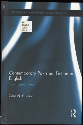 Contemporary Pakistani Fiction in English: Idea, Nation, State (Routledge Contemporary South Asia Series 67). Cara N. Cilano.