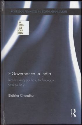 E-Governance in India: Interlocking politics, technology and culture (Routledge Advances in South Asian Studies 27). Bidisha Chaudhuri.