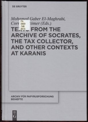 Texts from the Archive of Socrates, the Tax Collector, and Other Contexts at Karanis (Archiv Fur Papyrustorschung Und Verwandre Gebiete 35). Mohamed Gaber El-Maghrabi, Cornelia Romer.