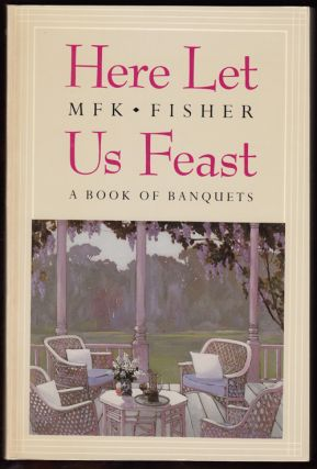Here Let Us Feast: A Book of Banquets (SIGNED). M. F. K. Fisher