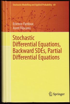 Stochastic Differential Equations, Backward SDEs, Partial Differential Equations (Stochastic Modelling and Applied Probability 69). Etienne Pardoux, Aurel Rascanu.