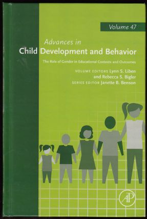 The Role of Gender in Educational Contexts and Outcomes (Advances in Child Development and Behavior Volume 47). Lynn S. Liben, Rebecca S. Bigler.