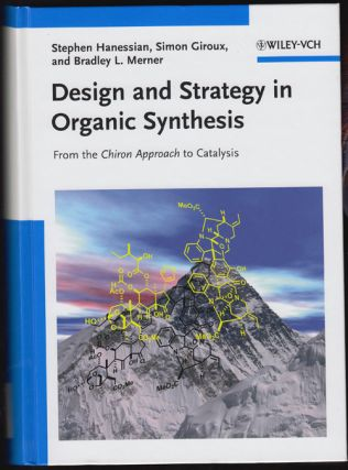 Design and Strategy in Organic Synthesis: From the Chiron Approach to Catalysis. Stephen Hanessian, Simon Giroux, Bradley L. Merner.