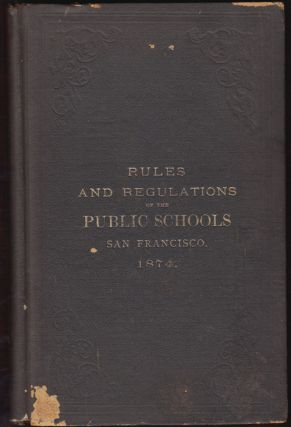 Rules of the Board of Education, and regulations of the public schools of the city and county of San Francisco. San Francisco Board of Education.