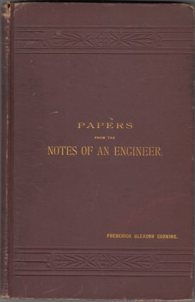 Papers From the Notes of an Engineer (SIGNED). Frederick Gleason Corning.