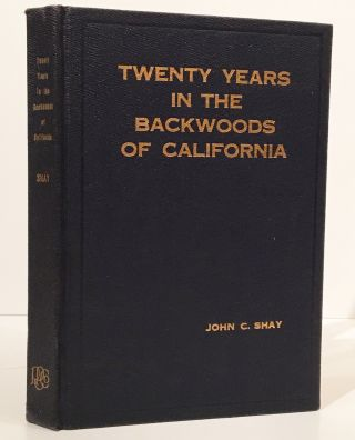 Twenty Years In The Backwoods Of California (INSCRIBED). John C. Shay.