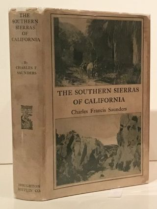 The Southern Sierras of California. Charles Francis Saunders