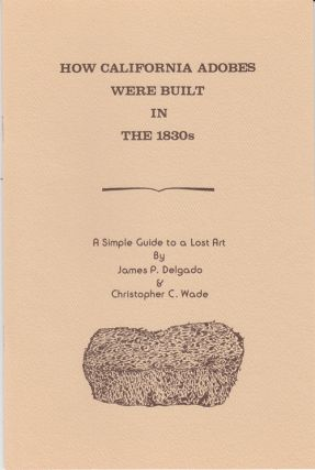 How California Aobes were Built in the 1830s: A Simple Guide to a Lost Art. James P. Delgado,...