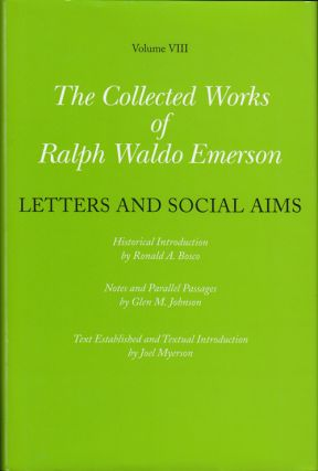 The Collected Works of Ralph Waldo Emerson Volume VIII: Letters and Social Aims. Ralph Waldo...